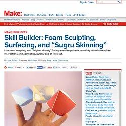 "Skill Builder: Foam Sculpting, Surfacing, and ""Sugru Skinning"""
