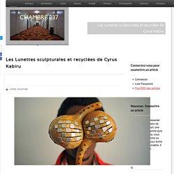 Les Lunettes sculpturales et recyclées de Cyrus Kabiru
