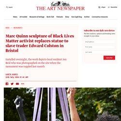 Marc Quinn sculpture of Black Lives Matter activist replaces statue to slave trader Edward Colston in Bristol