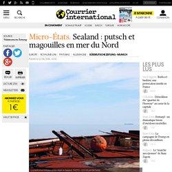 Micro-États. Sealand : putsch et magouilles en mer du Nord