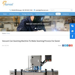 Vacuum Can Seaming Machine To Make Seaming Process Far Easier
