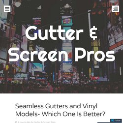 Seamless Gutters and Vinyl Models- Which One Is Better?