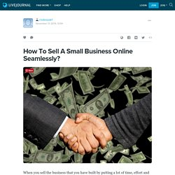 How To Sell A Small Business Online Seamlessly?: cisdeepak1 — LiveJournal