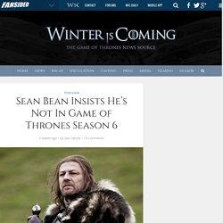Sean Bean Insists He's Not In Game of Thrones Season 6