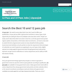 Search the Best 10 and 12 pass job – 12 Pass and 10 Pass Jobs