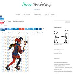 How To Fool A Search Engine - Spree Marketing Finds out