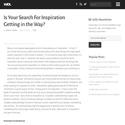 Is Your Search For Inspiration Getting in the Way? | Tips