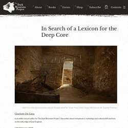 In Search of a Lexicon for the Deep Core - Dark Mountain