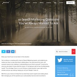 10 Search Marketing Questions You've Always Wanted To Ask