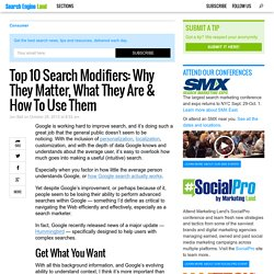 Top 10 Search Modifiers: Why They Matter, What They Are & How To Use Them