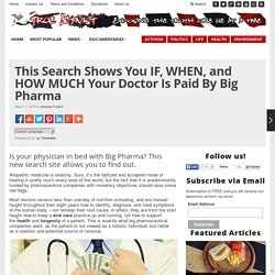 This Search Shows You IF, WHEN, and HOW MUCH Your Doctor Is Paid By Big Pharma