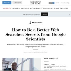 How to Be a Better Web Searcher: Secrets from Google Scientists (Daniel M. Russell and Mario Callegaro)