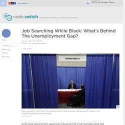 Job Searching While Black: What's Behind The Unemployment Gap? : Code Switch