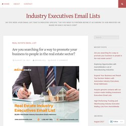 Are you searching for a way to promote your business to people in the real estate sector? – Industry Executives Email Lists