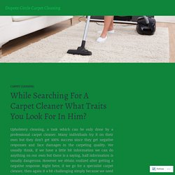While Searching For A Carpet Cleaner What Traits You Look For In Him? – Dupont Circle Carpet Cleaning