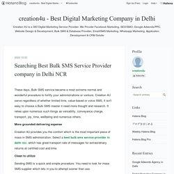 Searching Best Bulk SMS Service Provider company in Delhi NCR - creation4u - Best Digital Marketing Company in Delhi