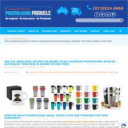 Are You Searching Online for Where to Buy Business Promotional Mugs in Australia? Then Here is Where to Find Them