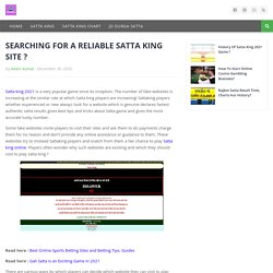 SEARCHING FOR A RELIABLE SATTA KING SITE ?
