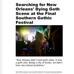 Searching for New Orleans' Dying Goth Scene at the Final Southern Gothic Festival - Noisey