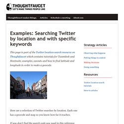 Examples: Searching Twitter by location and with specific keywords - Thoughtfaucet