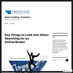 Key Things to Look into When Searching for an Online Broker – Share Trading – Trustline