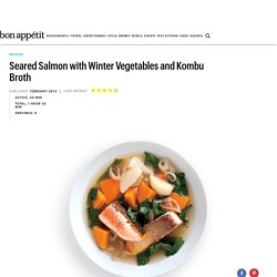 Seared Salmon with Winter Vegetables and Kombu Broth Recipe
