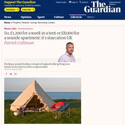 So, £1,200 for a week in a tent or £8,000 for a seaside apartment: it's staycation UK