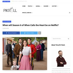 When will Season 6 of When Calls the Heart be on Netflix?