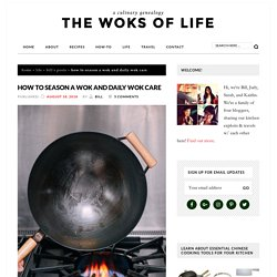 How to Season a Wok and Daily Wok Care - The Woks of Life