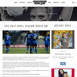 The 2017 NWSL Season Rages On