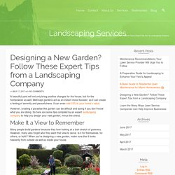 Designing a New Garden? Follow These Expert Tips from a Landscaping Company
