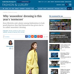 Why 'seasonless' dressing is this year's 'normcore'