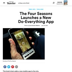 The Four Seasons Launches a New Do-Everything App
