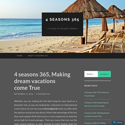 4 seasons 365, Making dream vacations come True