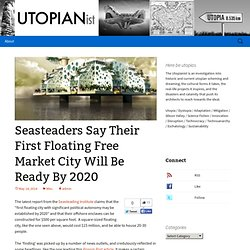 Seasteaders Say Their First Floating Free Market City Will Be Ready By 2020