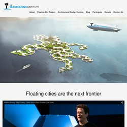 The Seasteading Institute | Our mission: To further the establishment and growth of permanent, autonomous ocean communities, enabling innovation with new political and social systems.