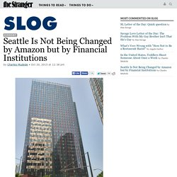 Seattle Is Not Being Changed by Amazon but by Financial Institutions