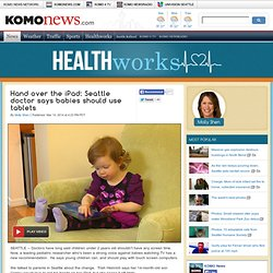 Hand over the iPad: Seattle doctor says babies should use tablets
