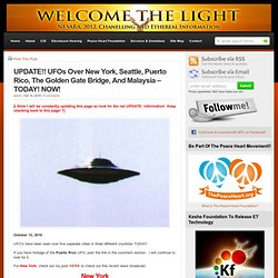UFOs Over New York, Seattle, Puerto Rico, The Golden Gate Bridge, And Malaysia – TODAY! NOW! : Welcome the Light