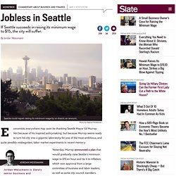 Seattle might raise its minimum wage to $15. This is not a good idea.