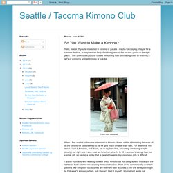 Seattle / Tacoma Kimono Club: So You Want to Make a Kimono?
