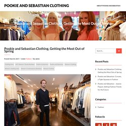 Pookie and Sebastian Clothing, Getting the Most Out of Spring