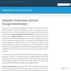 Sebastian Greenwood- Success through Determination – Sebastian Greenwood News