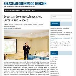 Sebastian Greenwood, Innovation, Success, and Respect