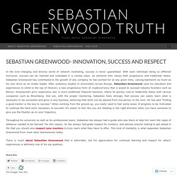Sebastian Greenwood- Innovation, Success and Respect
