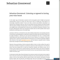 Sebastian Greenwood- Listening as opposed to having your voice heard – Sebastian Greenwood