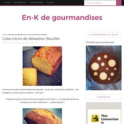 Cake citron de Sébastien Bouillet - En-K de gourmandises