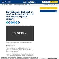 Jean-Sébastien Bach était un sacré mathématicien! Bach et les nombres: un grand mystère