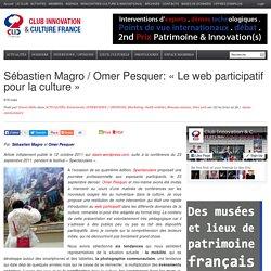 Sébastien Magro / Omer Pesquer: «Le web participatif pour la culture»