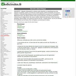 Dermite séborrhéique, peau, croûte. Soigner Dermite séborrhéique, remèdes et traitements naturels